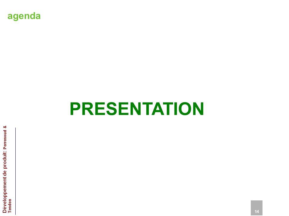 agenda PRESENTATION 14 Développement de produit: Perrenoud & Tendon 14
