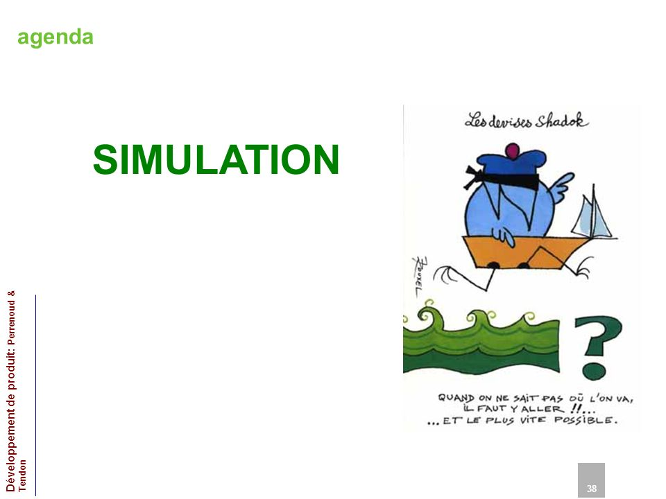 agenda SIMULATION 38 Développement de produit: Perrenoud & Tendon 38