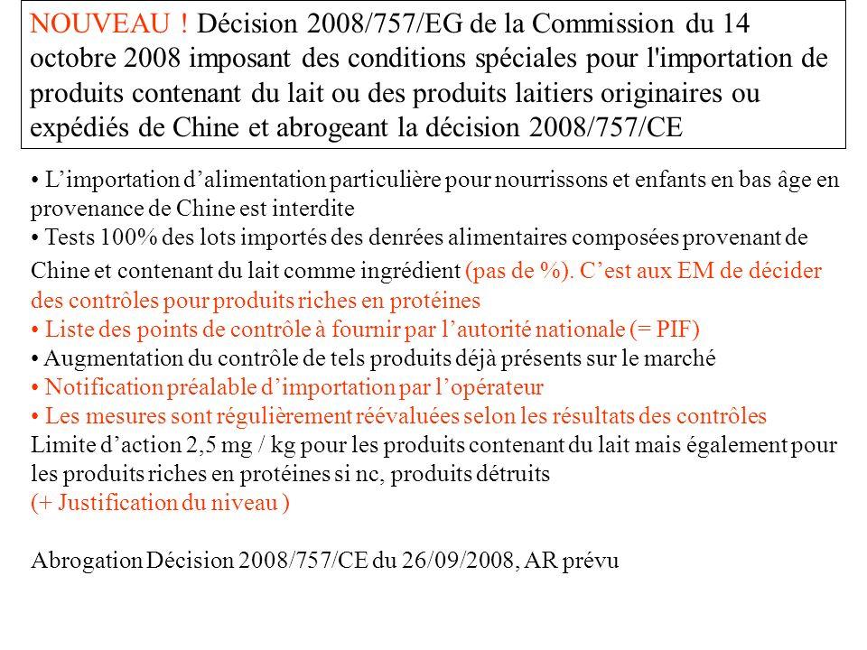 NOUVEAU ! Décision 2008/757/EG de la Commission du 14 octobre 2008 imposant des conditions spéciales pour l importation de produits contenant du lait ou des produits laitiers originaires ou expédiés de Chine et abrogeant la décision 2008/757/CE