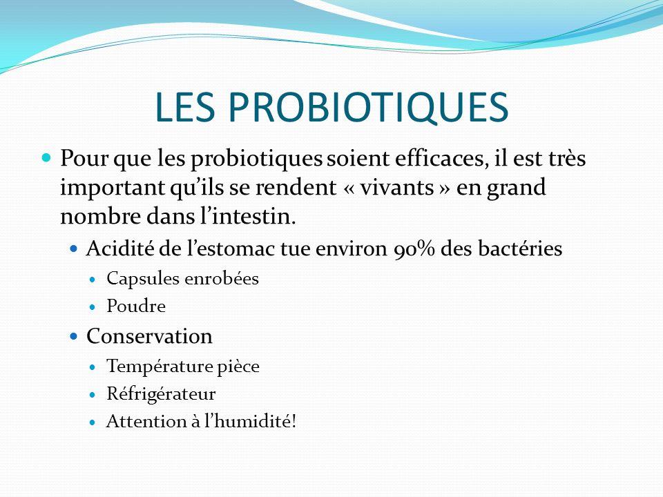 LES PROBIOTIQUES Pour que les probiotiques soient efficaces, il est très important qu'ils se rendent « vivants » en grand nombre dans l'intestin.