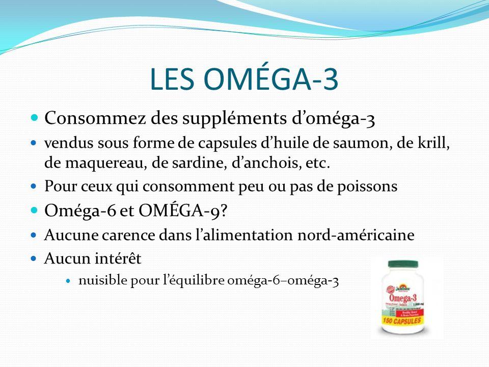LES OMÉGA-3 Consommez des suppléments d'oméga-3 Oméga-6 et OMÉGA-9