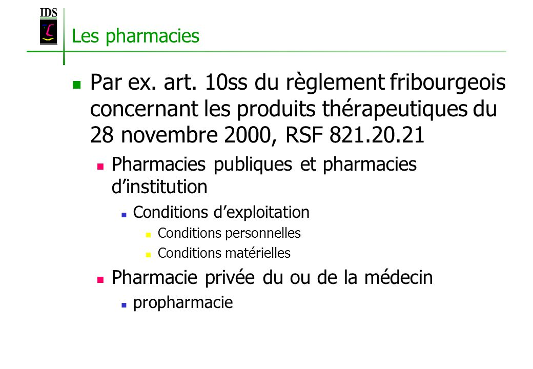 Les pharmacies Par ex. art. 10ss du règlement fribourgeois concernant les produits thérapeutiques du 28 novembre 2000, RSF 821.20.21.