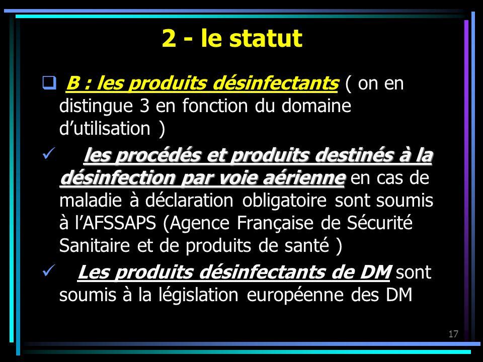 2 - le statut B : les produits désinfectants ( on en distingue 3 en fonction du domaine d'utilisation )
