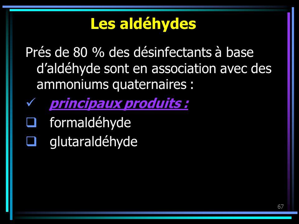 Les aldéhydes Prés de 80 % des désinfectants à base d'aldéhyde sont en association avec des ammoniums quaternaires :
