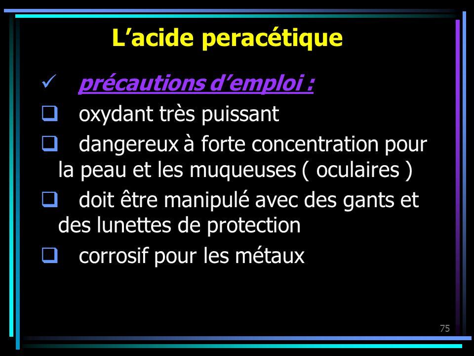 L'acide peracétique précautions d'emploi : oxydant très puissant