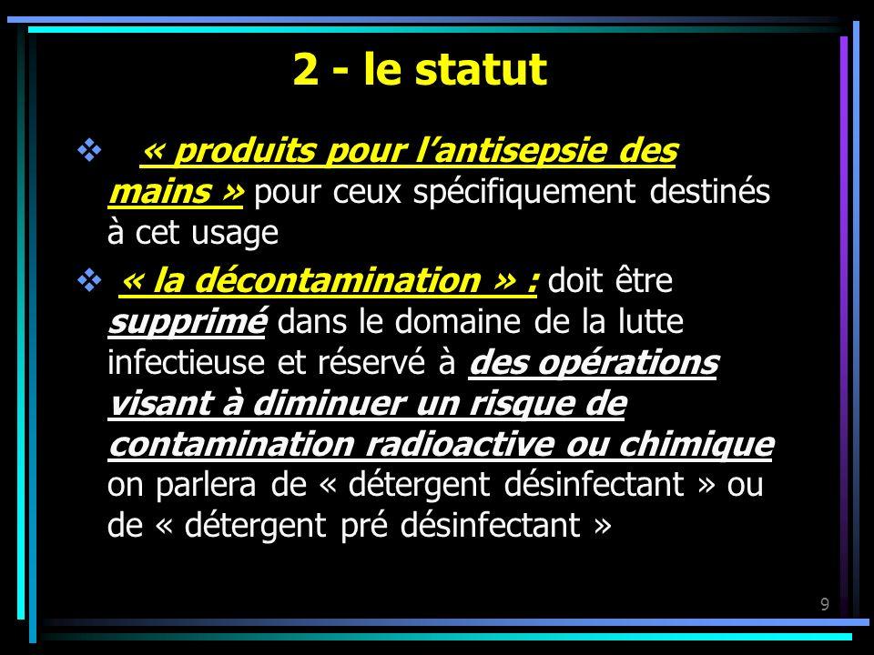 2 - le statut « produits pour l'antisepsie des mains » pour ceux spécifiquement destinés à cet usage.