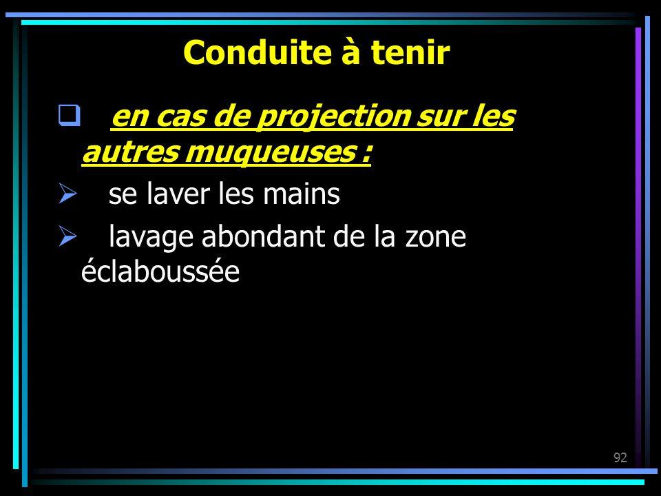 Conduite à tenir en cas de projection sur les autres muqueuses :