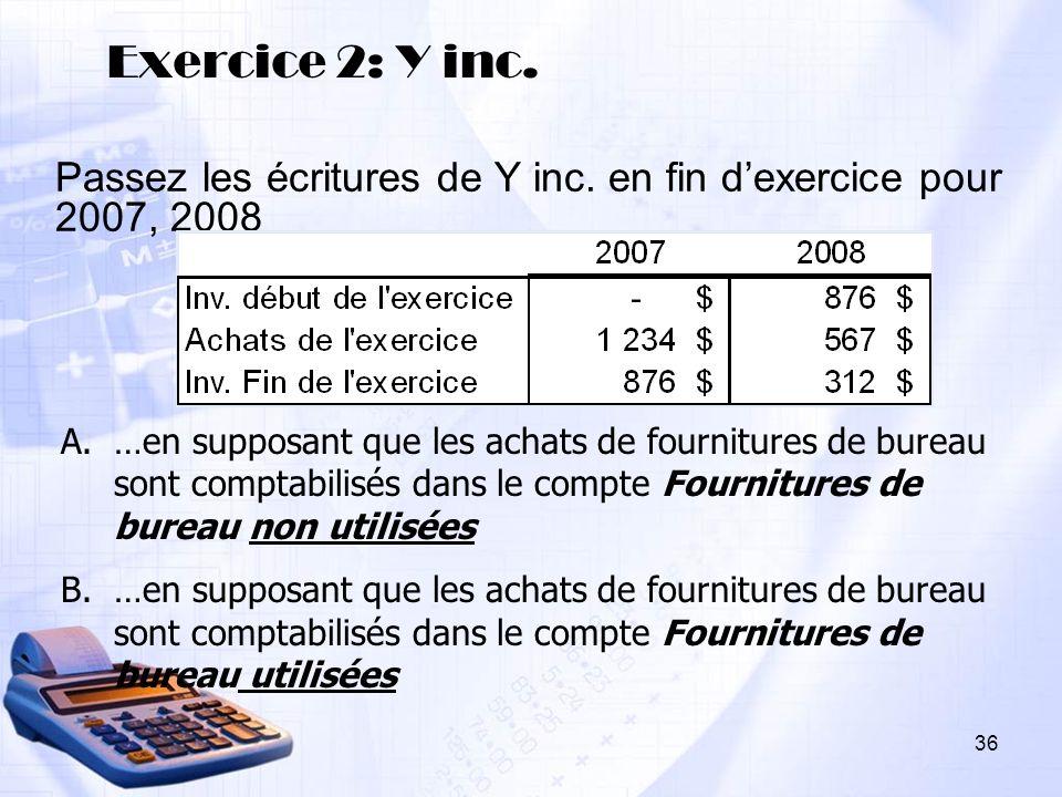 Exercice 2: Y inc. Passez les écritures de Y inc. en fin d'exercice pour 2007, 2008.
