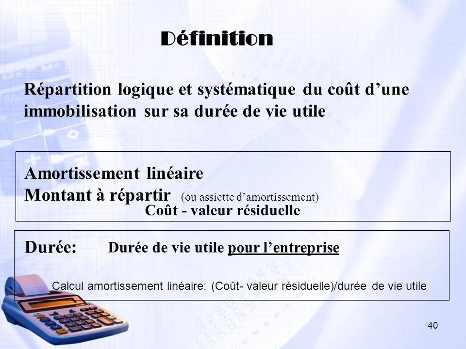 Définition Répartition logique et systématique du coût d'une immobilisation sur sa durée de vie utile.