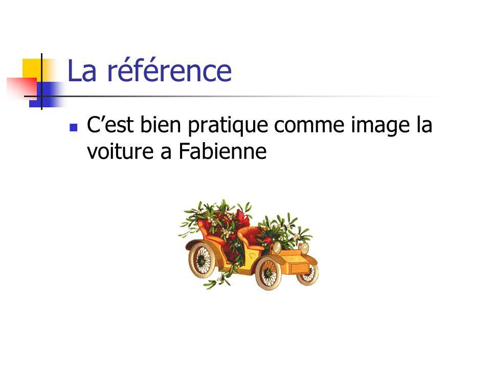 La référence C'est bien pratique comme image la voiture a Fabienne