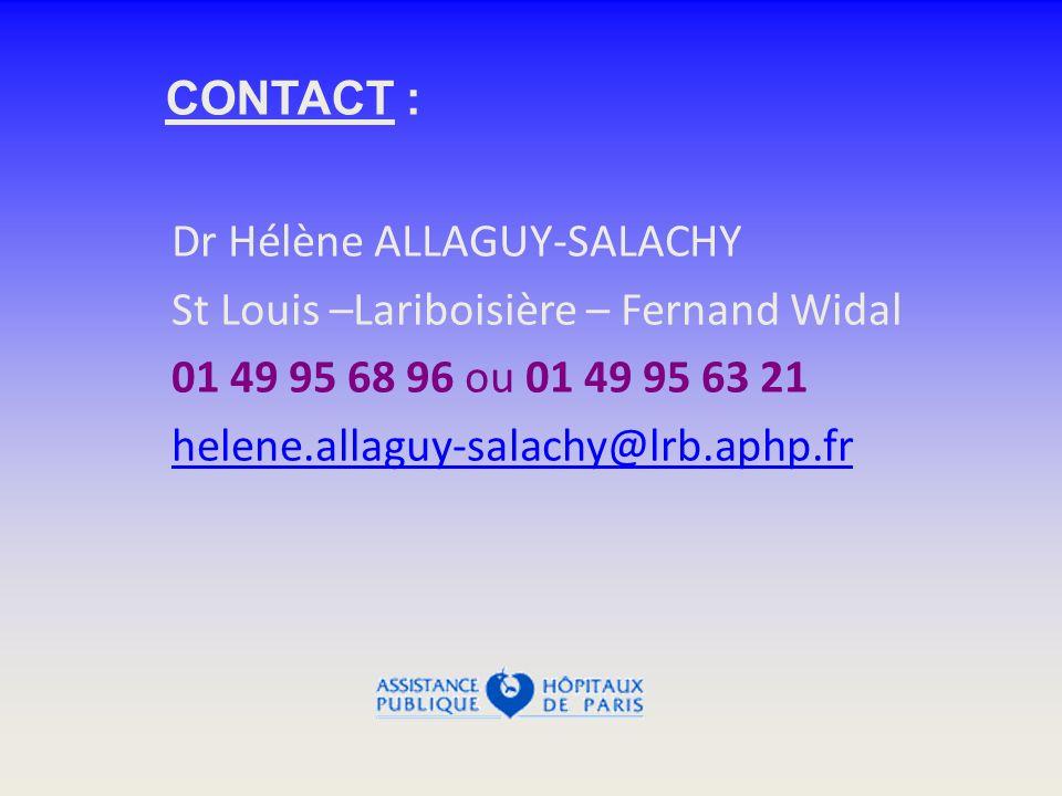 CONTACT : Dr Hélène ALLAGUY-SALACHY. St Louis –Lariboisière – Fernand Widal. 01 49 95 68 96 ou 01 49 95 63 21.