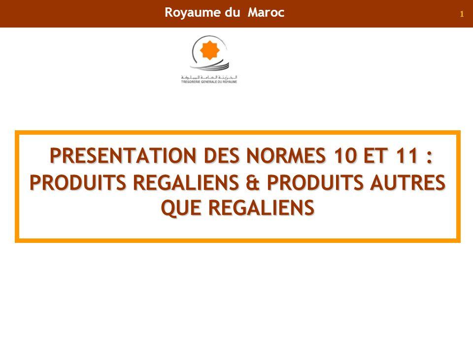 Royaume du Maroc PRESENTATION DES NORMES 10 ET 11 : PRODUITS REGALIENS & PRODUITS AUTRES QUE REGALIENS.