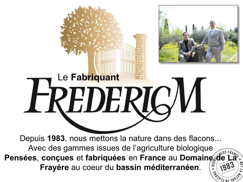 Le Fabriquant Depuis 1983, nous mettons la nature dans des flacons...