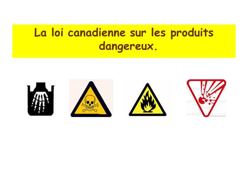 La loi canadienne sur les produits dangereux.