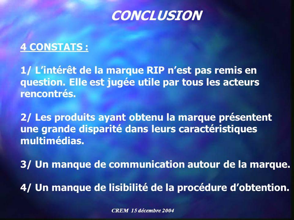 CONCLUSION 4 CONSTATS : 1/ L'intérêt de la marque RIP n'est pas remis en question. Elle est jugée utile par tous les acteurs rencontrés.