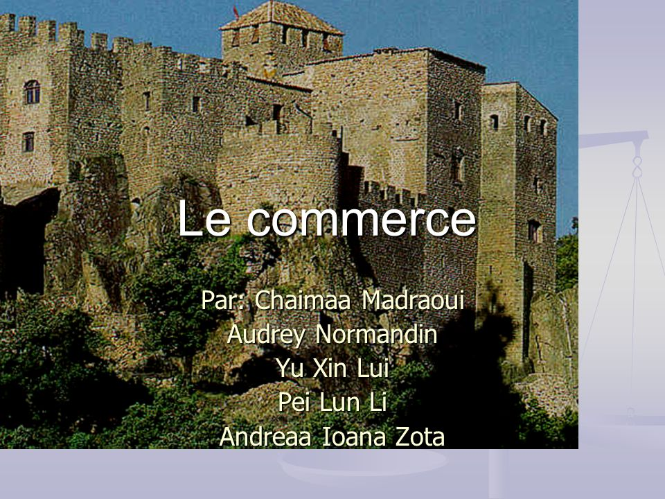 Le commerce Par: Chaimaa Madraoui Audrey Normandin Yu Xin Lui