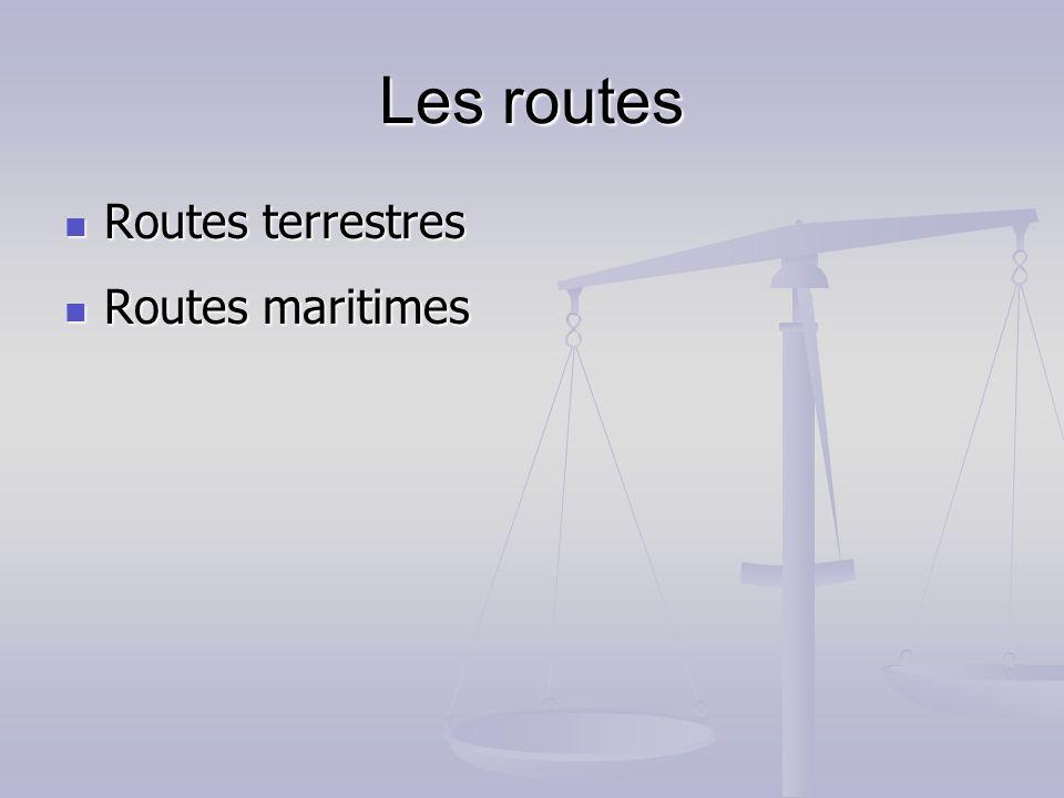 Les routes Routes terrestres Routes maritimes