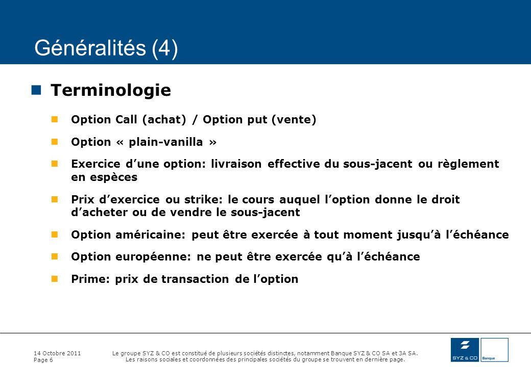 Généralités (4) Terminologie Option Call (achat) / Option put (vente)