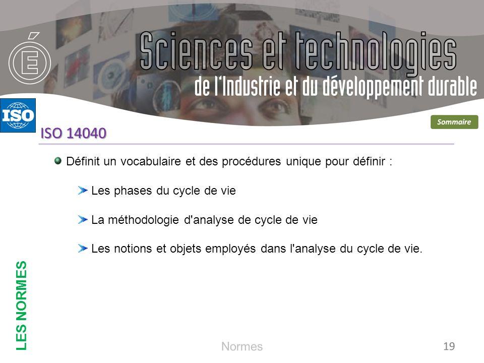 LES NORMES ISO 14040. Définit un vocabulaire et des procédures unique pour définir : Les phases du cycle de vie.