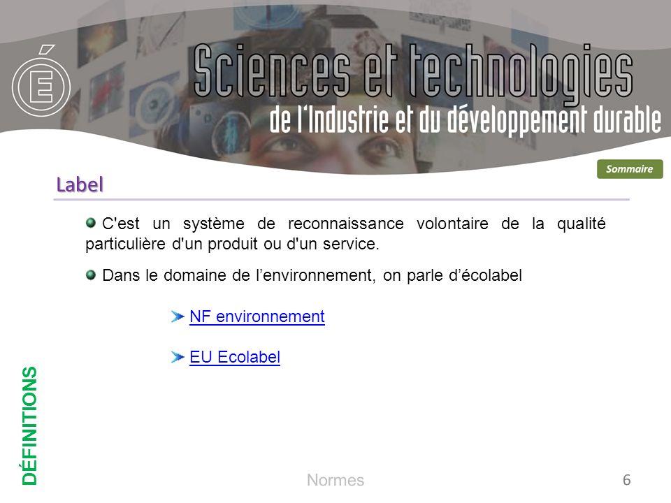 DÉFINITIONS Label. C est un système de reconnaissance volontaire de la qualité particulière d un produit ou d un service.