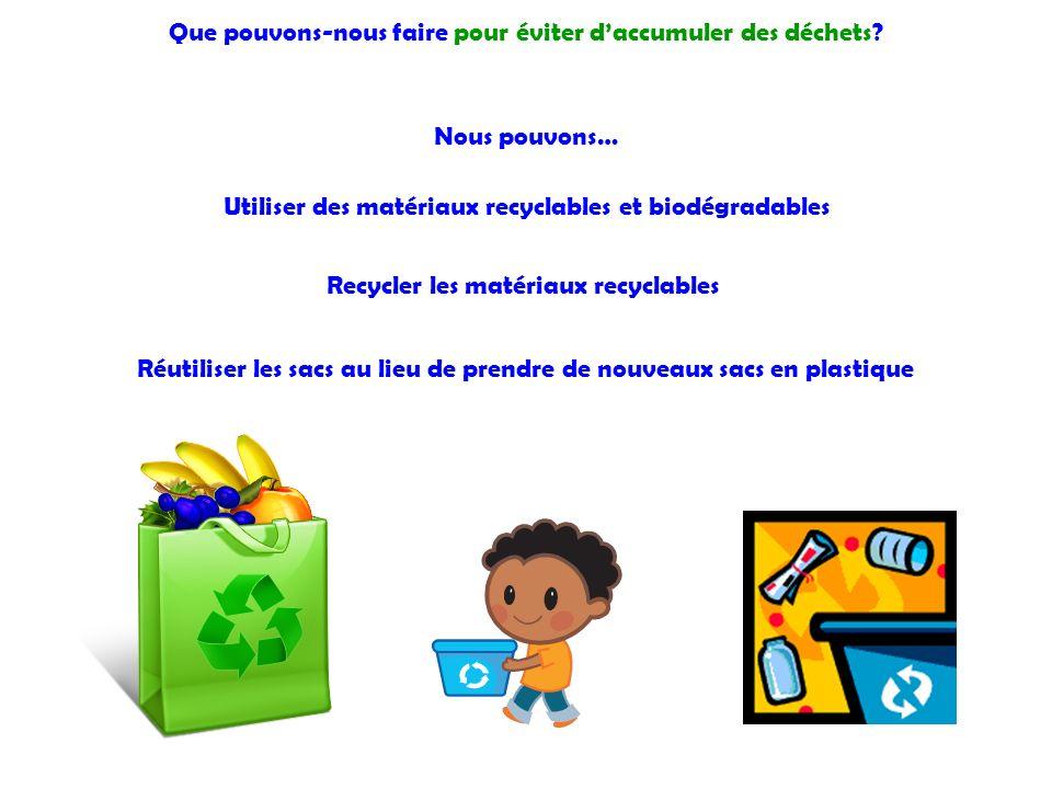 Que pouvons-nous faire pour éviter d'accumuler des déchets