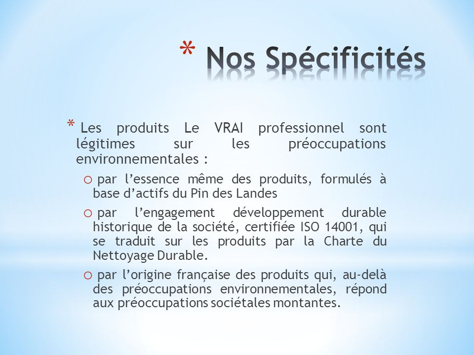 Nos Spécificités Les produits Le VRAI professionnel sont légitimes sur les préoccupations environnementales :