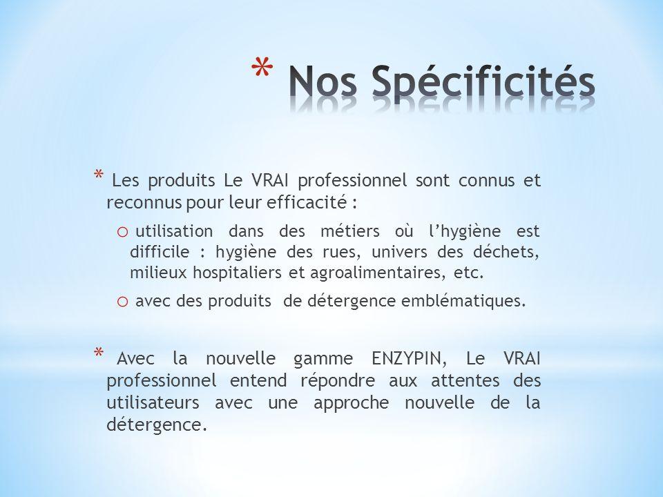 Nos Spécificités Les produits Le VRAI professionnel sont connus et reconnus pour leur efficacité :