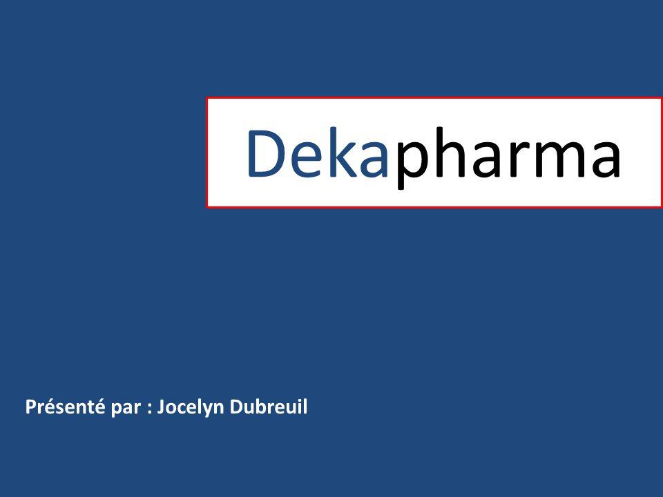 Dekapharma Présenté par : Jocelyn Dubreuil