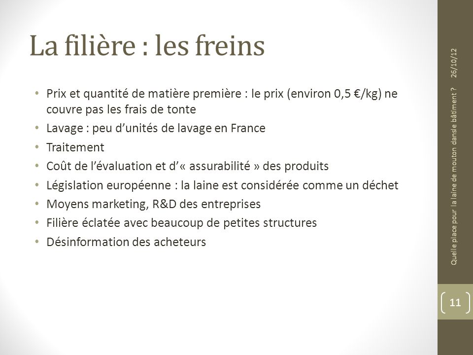 La filière : les freins 26/10/12. Prix et quantité de matière première : le prix (environ 0,5 €/kg) ne couvre pas les frais de tonte.