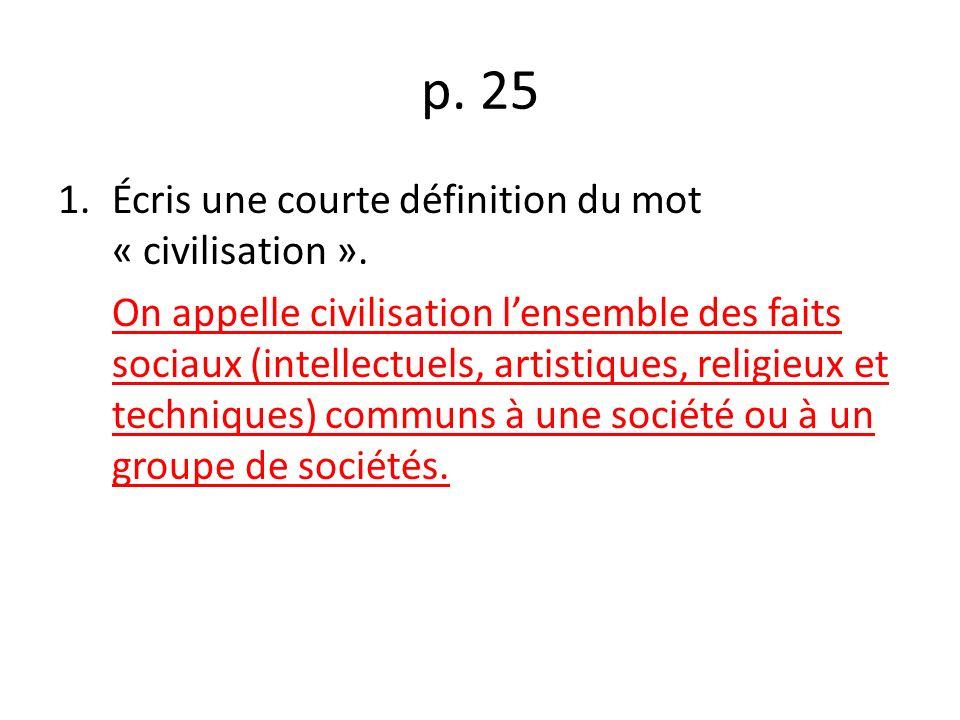p. 25 Écris une courte définition du mot « civilisation ».