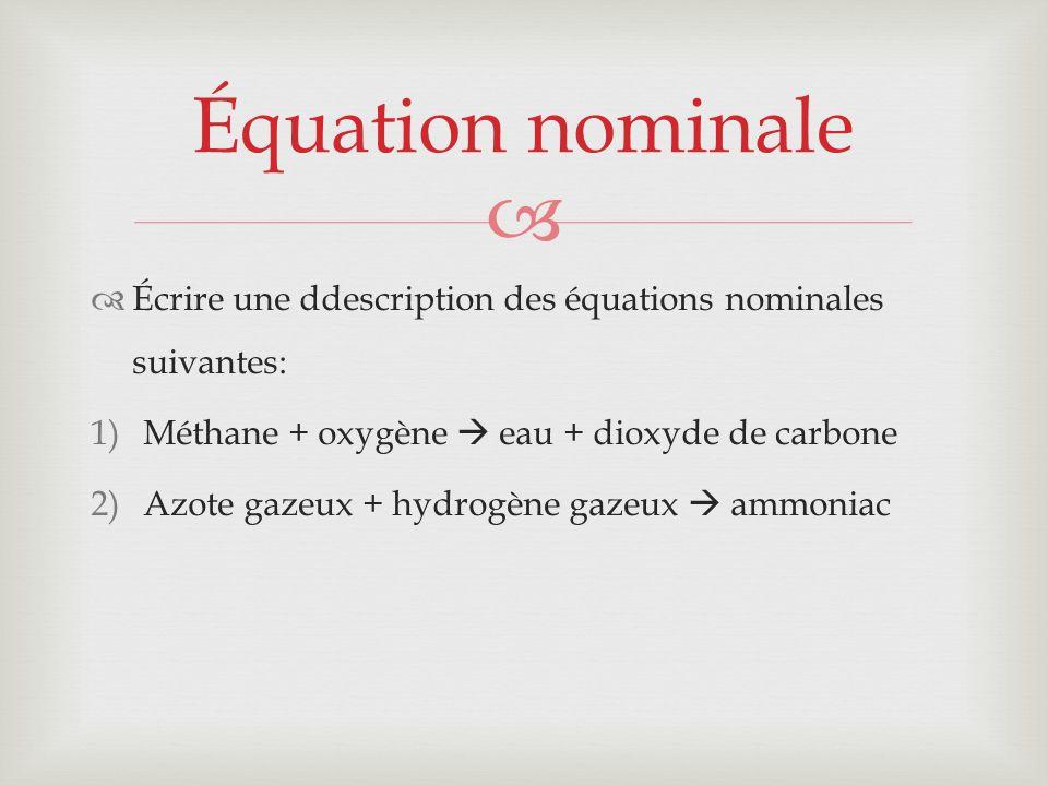 Équation nominale Écrire une ddescription des équations nominales suivantes: Méthane + oxygène  eau + dioxyde de carbone.