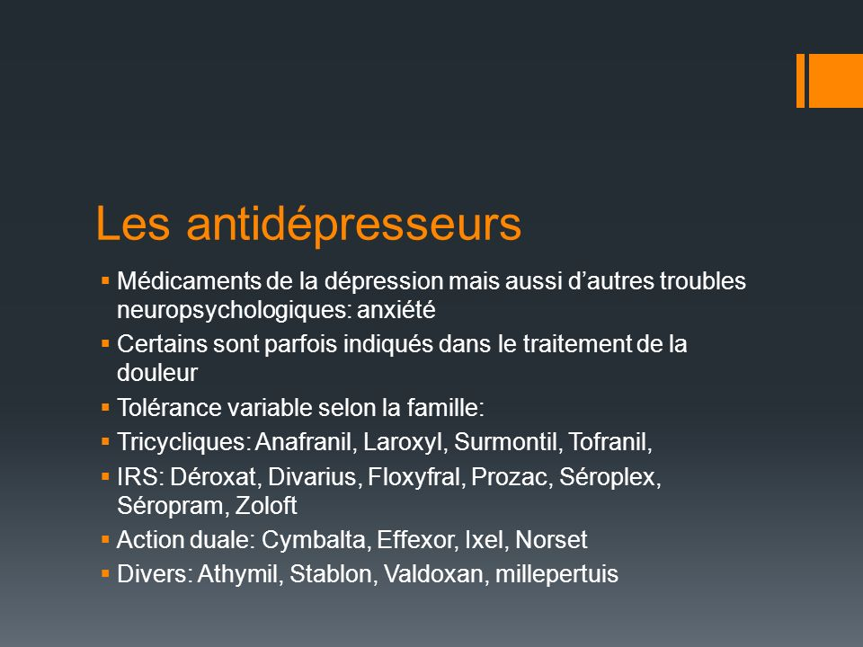 Les antidépresseurs Médicaments de la dépression mais aussi d'autres troubles neuropsychologiques: anxiété.