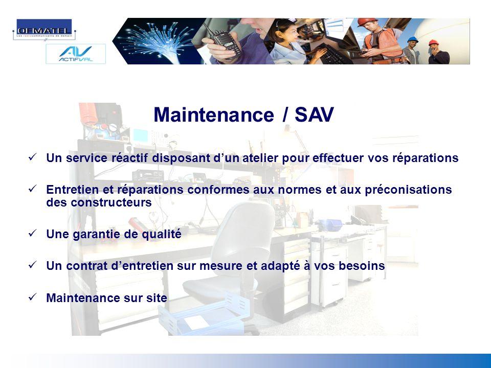 Maintenance / SAV Un service réactif disposant d'un atelier pour effectuer vos réparations.