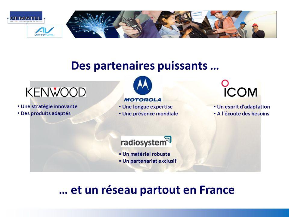 Des partenaires puissants … … et un réseau partout en France