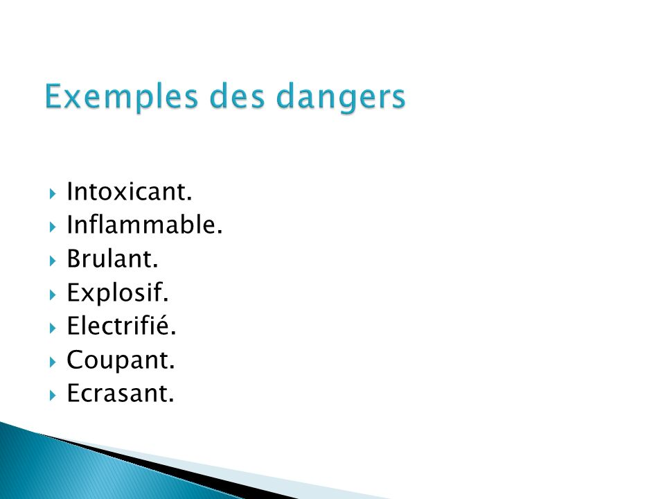 Exemples des dangers Intoxicant. Inflammable. Brulant. Explosif.