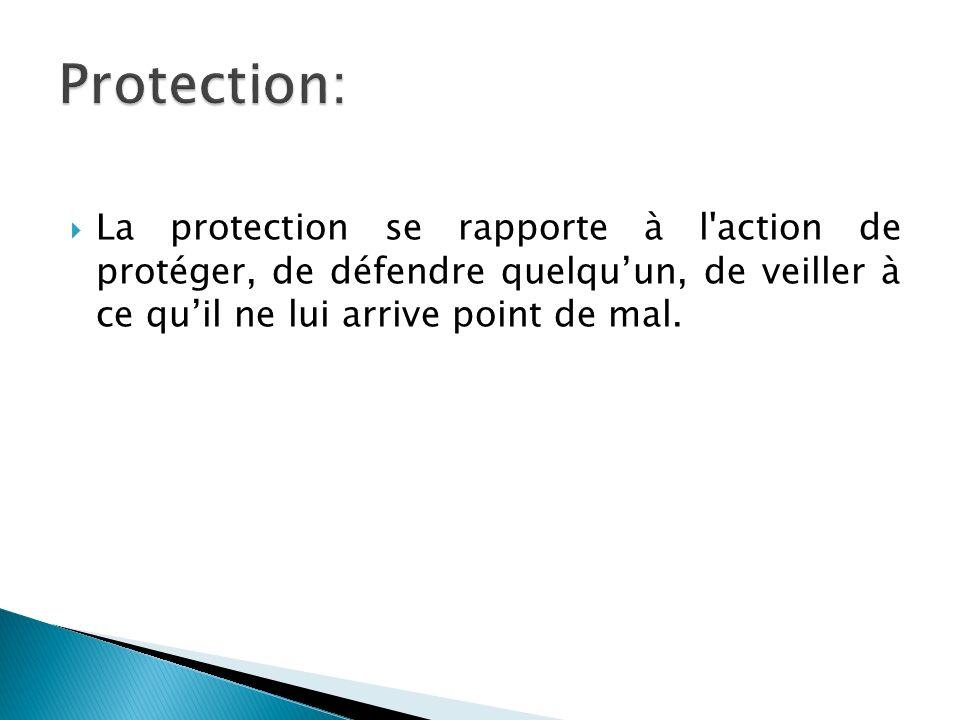 Protection: La protection se rapporte à l action de protéger, de défendre quelqu'un, de veiller à ce qu'il ne lui arrive point de mal.