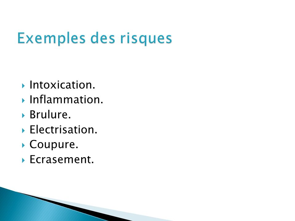 Exemples des risques Intoxication. Inflammation. Brulure.