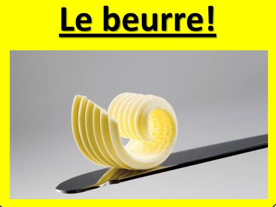 Le beurre!