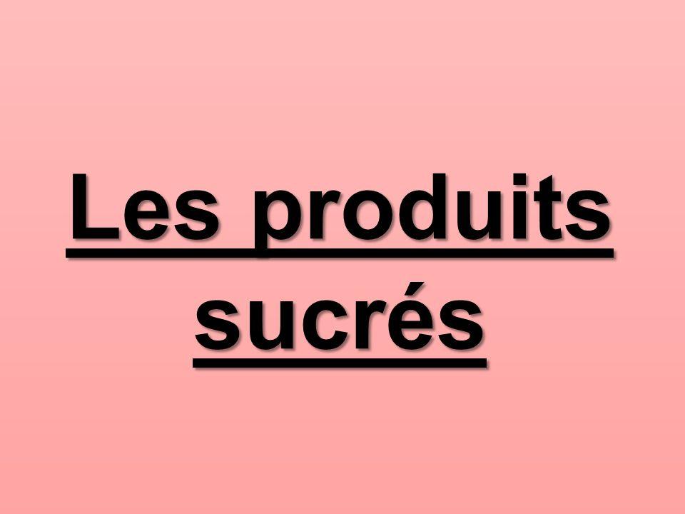 Les produits sucrés