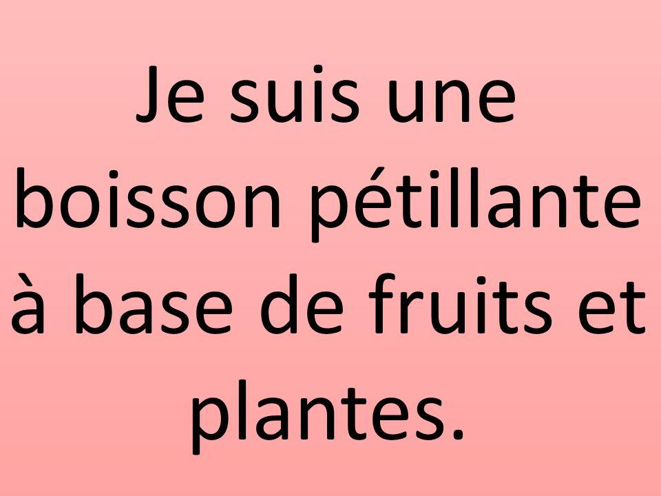 Je suis une boisson pétillante à base de fruits et plantes.