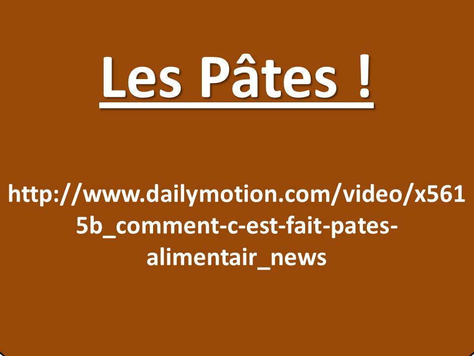 Les Pâtes ! http://www.dailymotion.com/video/x5615b_comment-c-est-fait-pates-alimentair_news