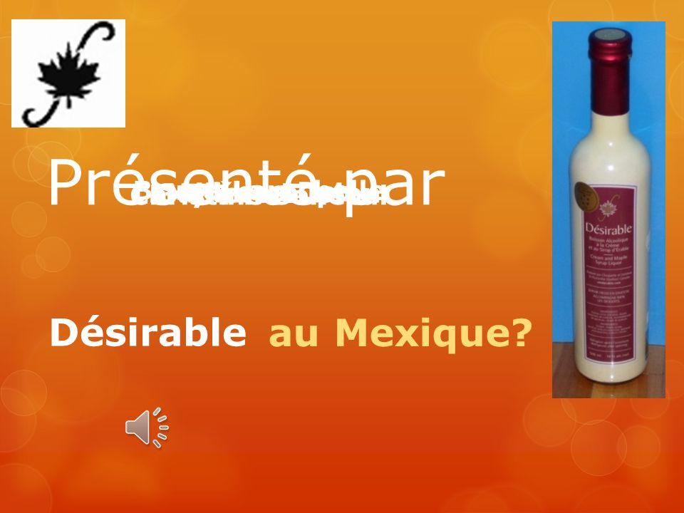 Présenté par Désirable au Mexique Bruno Larochelle Christine Senécal