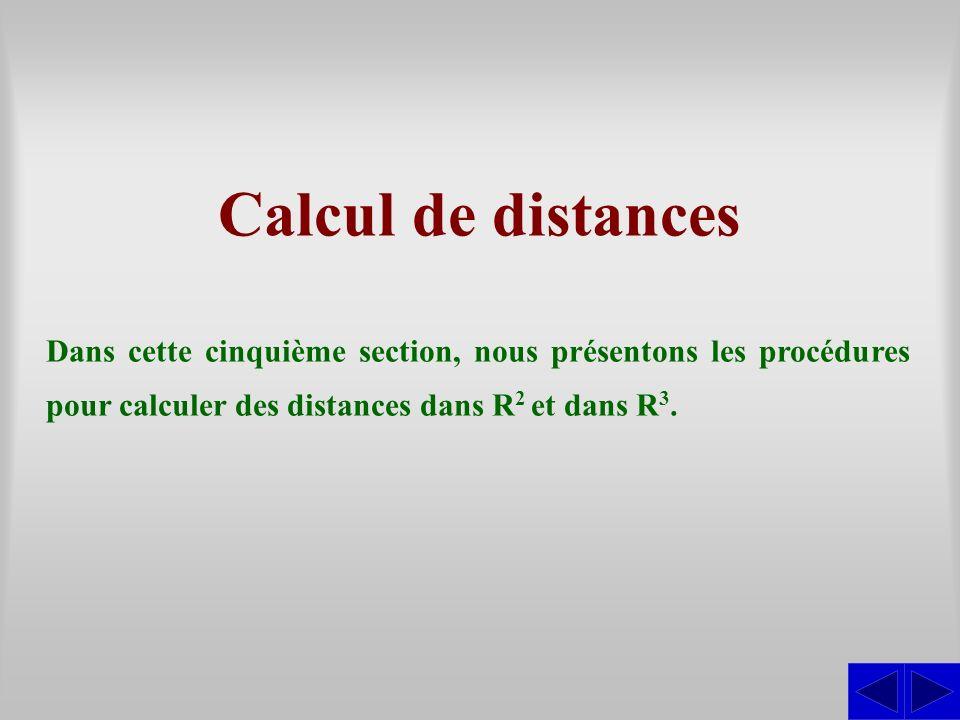 Calcul de distances Dans cette cinquième section, nous présentons les procédures pour calculer des distances dans R2 et dans R3.