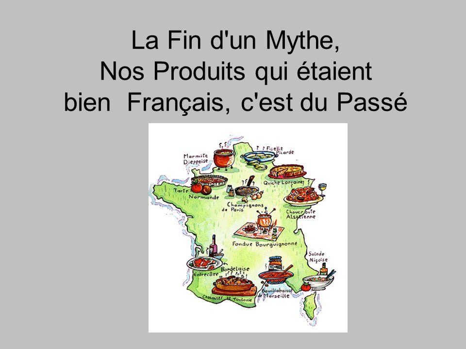 La Fin d un Mythe, Nos Produits qui étaient bien Français, c est du Passé