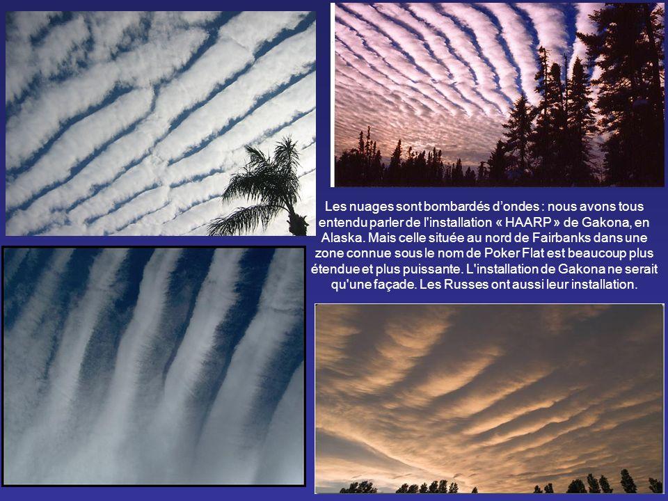 Les nuages sont bombardés d'ondes : nous avons tous entendu parler de l installation « HAARP » de Gakona, en Alaska.