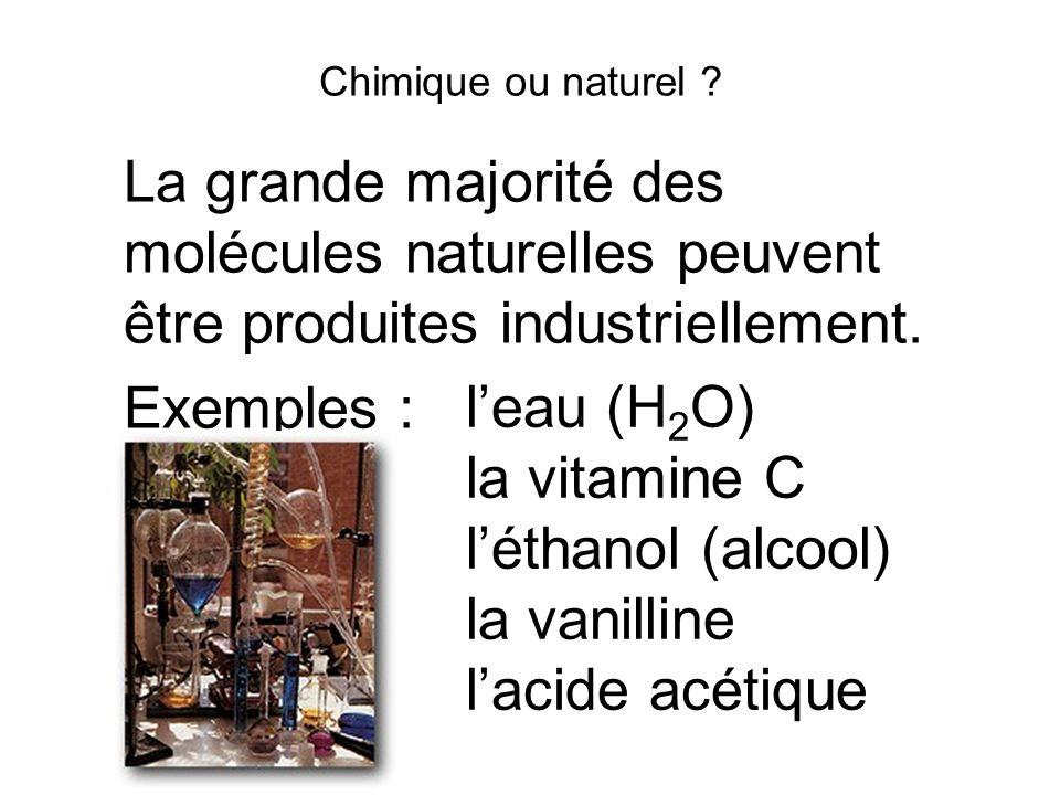 Chimique ou naturel La grande majorité des molécules naturelles peuvent être produites industriellement.