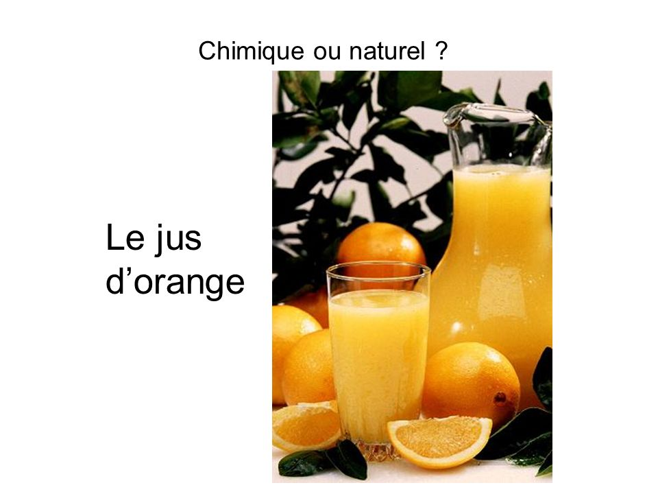 Chimique ou naturel Le jus d'orange