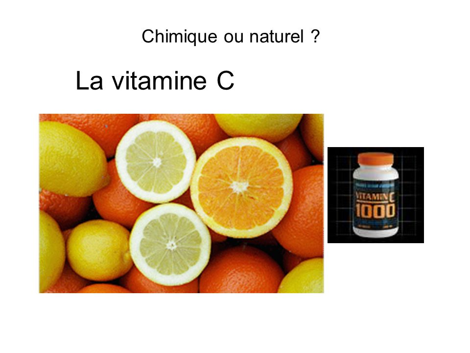 Chimique ou naturel La vitamine C