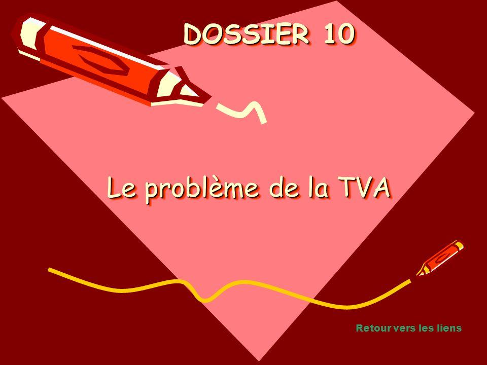 DOSSIER 10 Le problème de la TVA Retour vers les liens