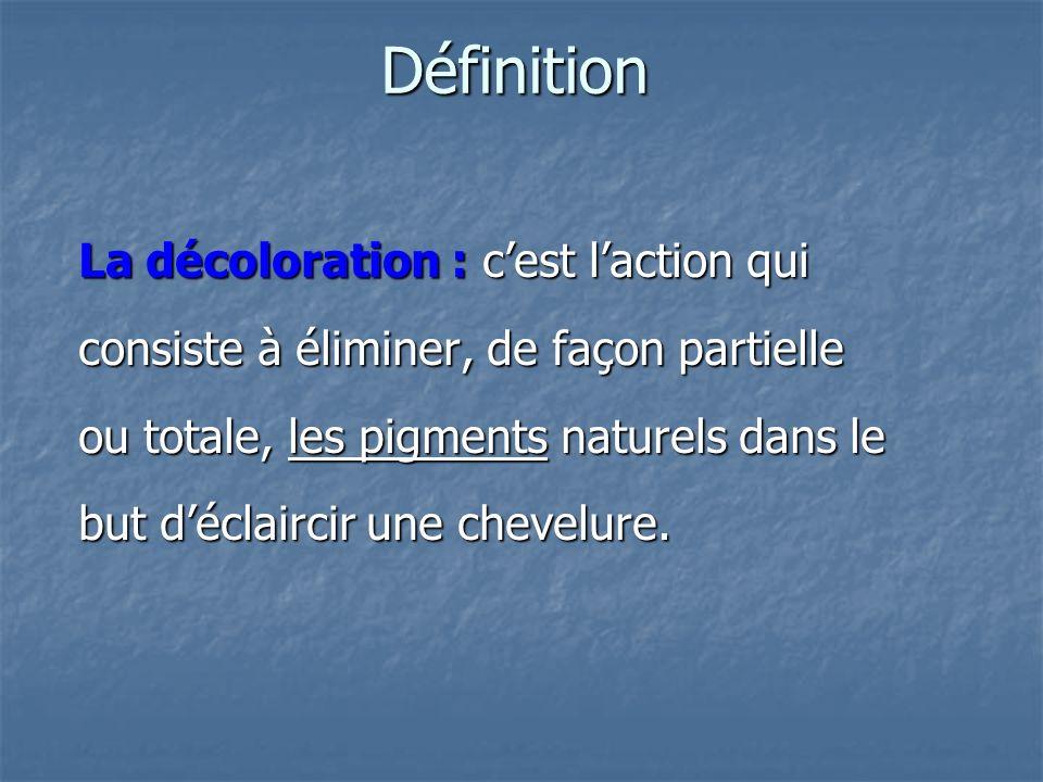 Définition La décoloration : c'est l'action qui